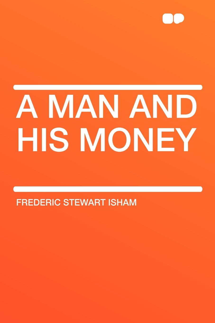Frederic Stewart Isham A Man and His Money