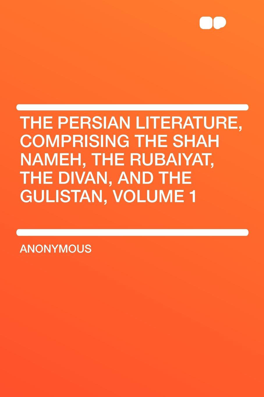 все цены на The Persian Literature, Comprising The Shah Nameh, The Rubaiyat, The Divan, and The Gulistan, Volume 1 онлайн