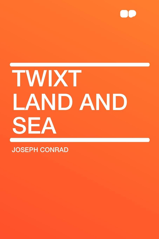 Joseph Conrad Twixt Land and Sea conrad j the nigger of the narcissus twixt land sea tales