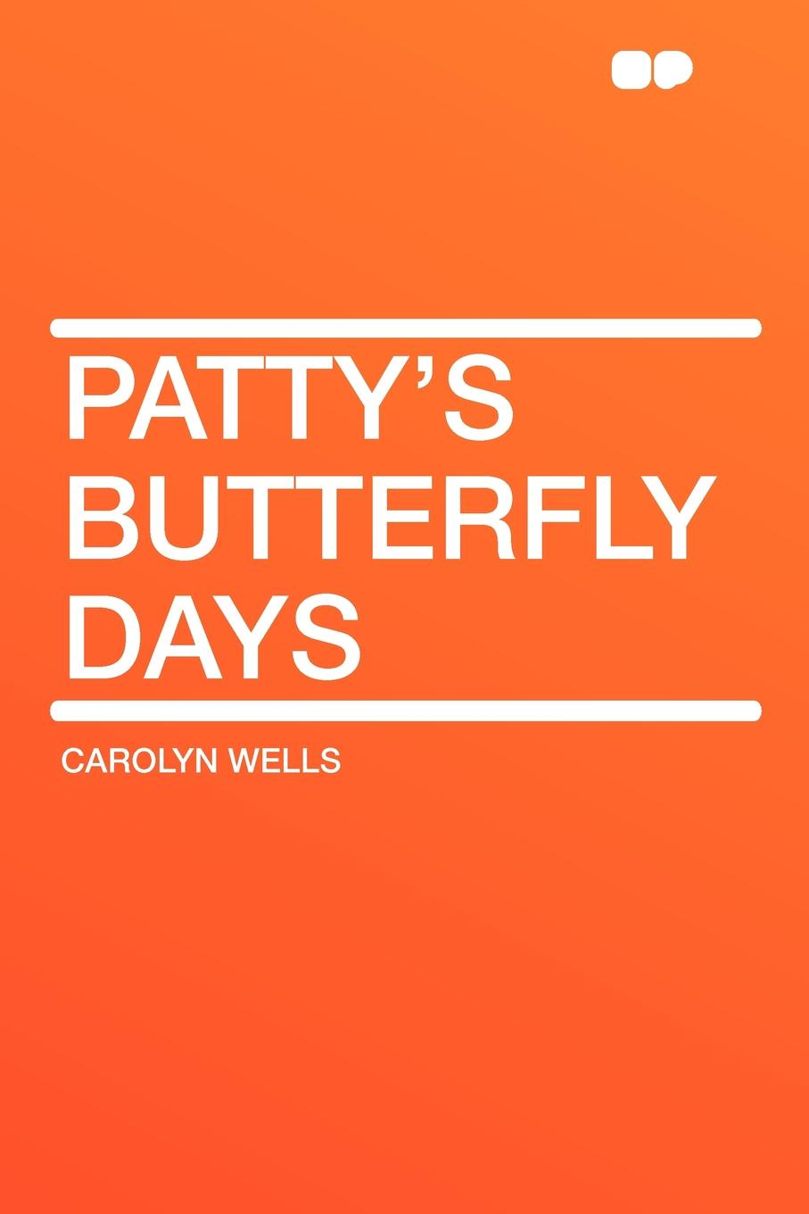 Carolyn Wells Patty's Butterfly Days wells carolyn marjorie s vacation