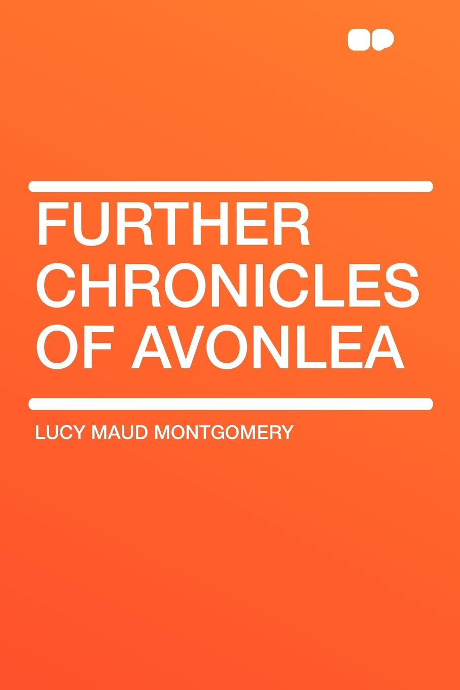 Lucy Maud Montgomery Further Chronicles of Avonlea lucy montgomery chronicles of avonlea