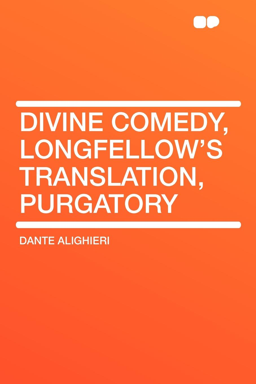 Dante Alighieri Divine Comedy, Longfellow's Translation, Purgatory dante alighieri the divine comedy purgatory