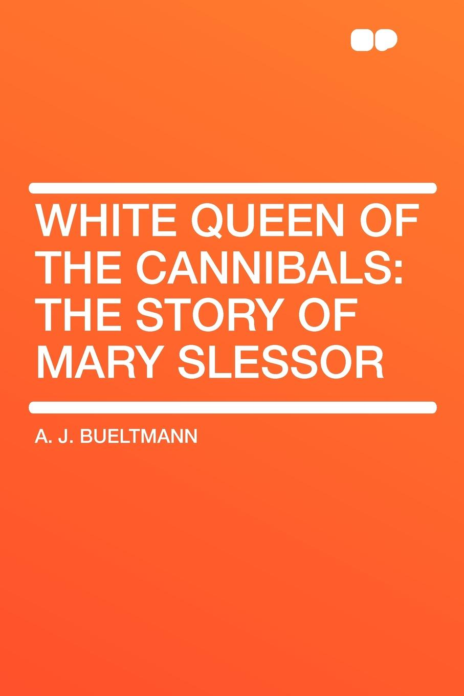 A. J. Bueltmann White Queen of the Cannibals. the Story of Mary Slessor the queen of the night