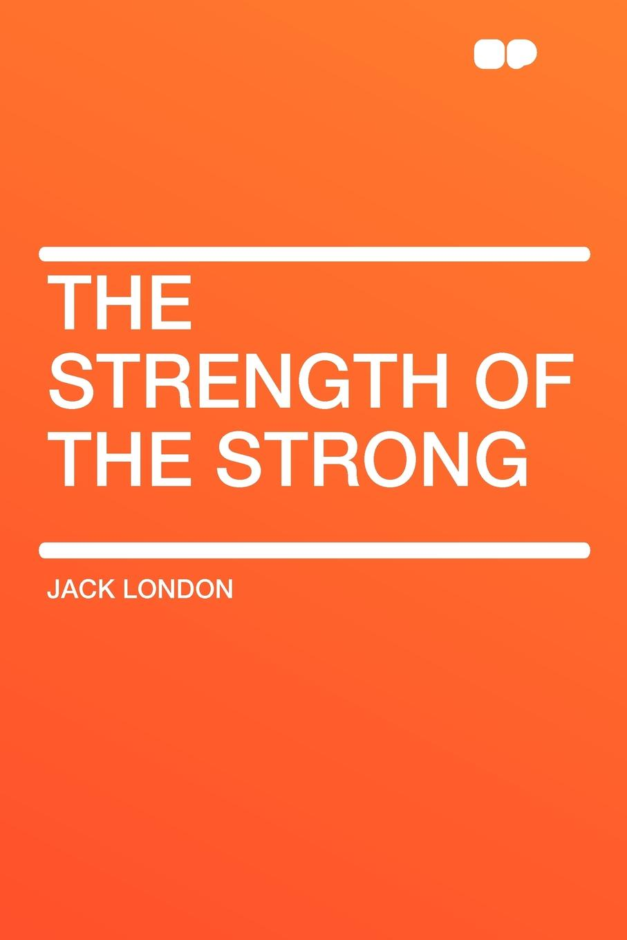 Jack London The Strength of the Strong jack london the call of the wild