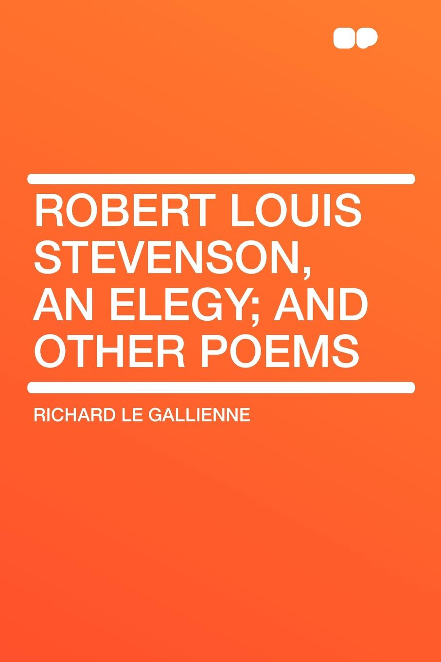Richard Le Gallienne Robert Louis Stevenson, an Elegy; and Other Poems robert frost the road not taken birches and other poems
