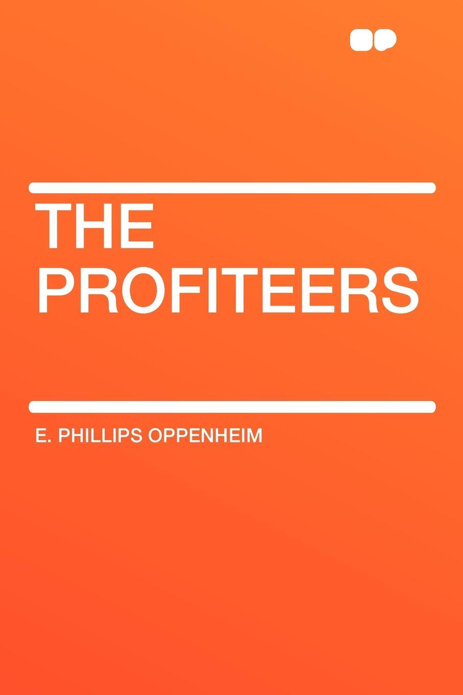 E. Phillips Oppenheim The Profiteers e phillips oppenheim the betrayal