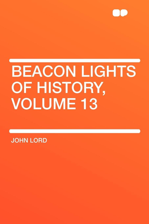 лучшая цена John Lord Beacon Lights of History, Volume 13