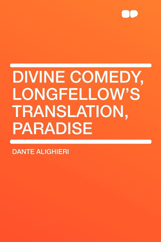 Dante Alighieri Divine Comedy, Longfellow's Translation, Paradise dante alighieri the divine comedy purgatory