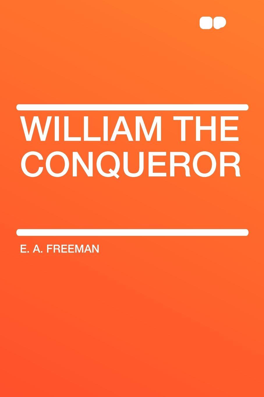 E. A. Freeman William the Conqueror the conqueror