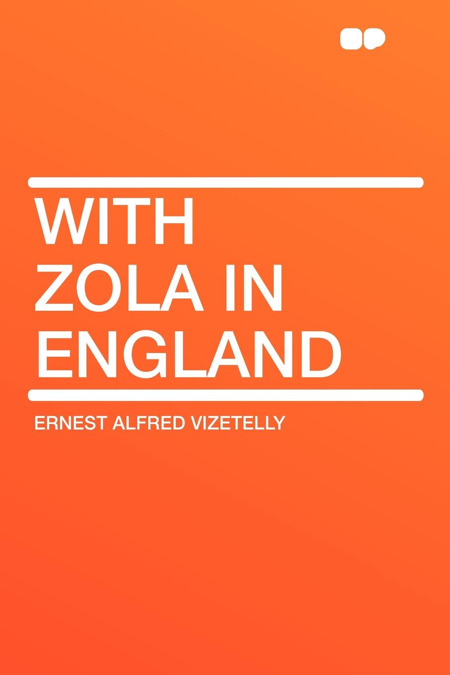 Ernest Alfred Vizetelly With Zola in England emile zola ernest a vizetelly the joy of life