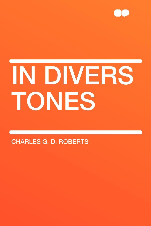 цена Charles G. D. Roberts In Divers Tones онлайн в 2017 году