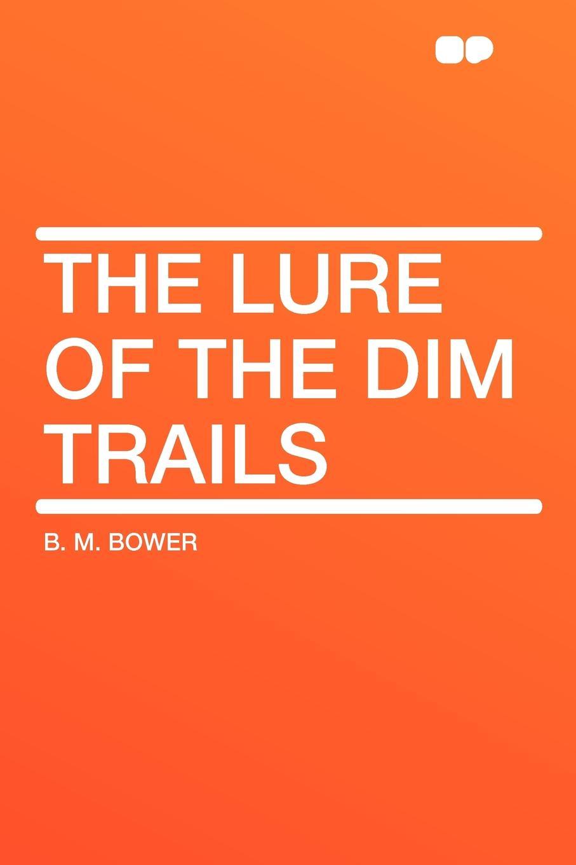 B. M. Bower The Lure of the Dim Trails bower b m rim o the world