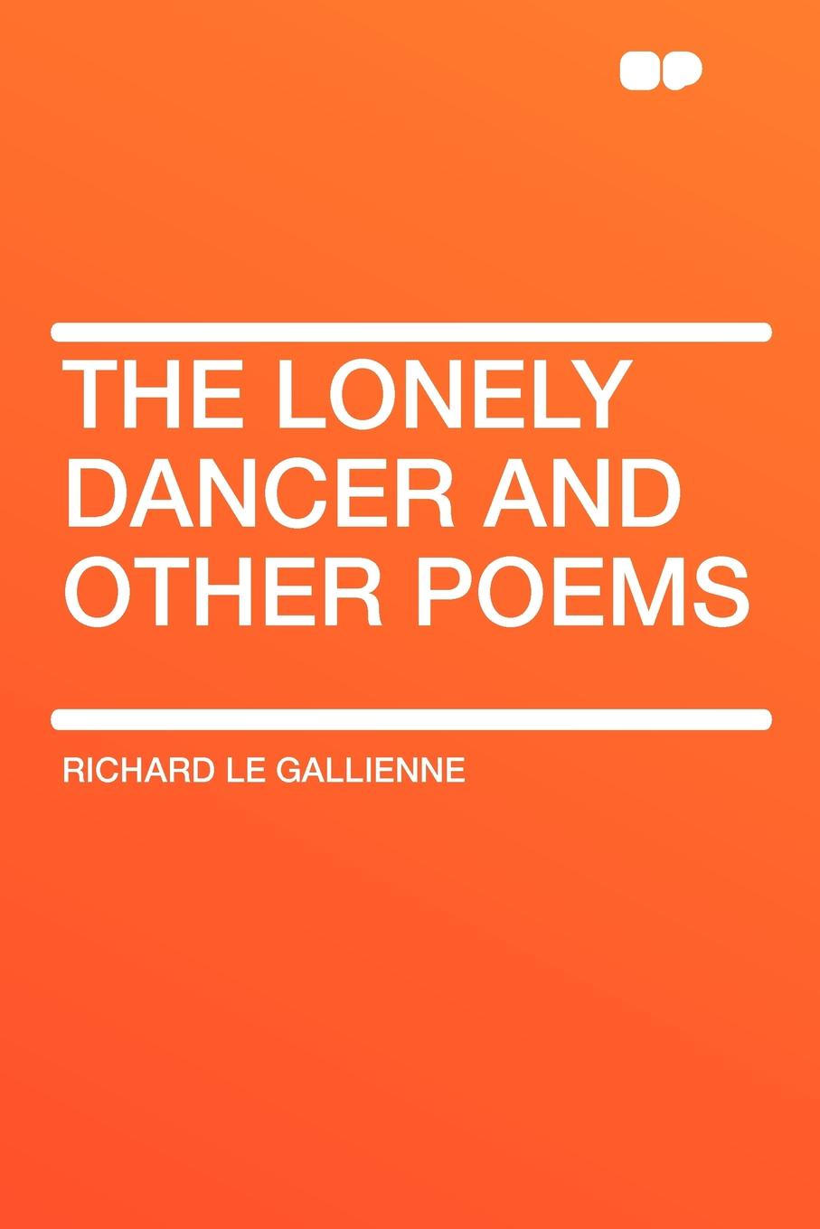 Richard Le Gallienne The Lonely Dancer and Other Poems