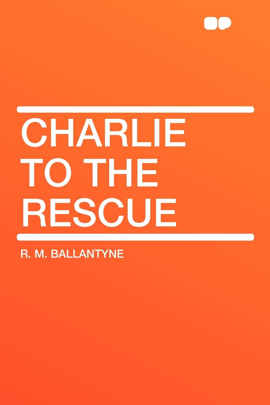 R. M. Ballantyne Charlie to the Rescue mrs pepperpot to the rescue