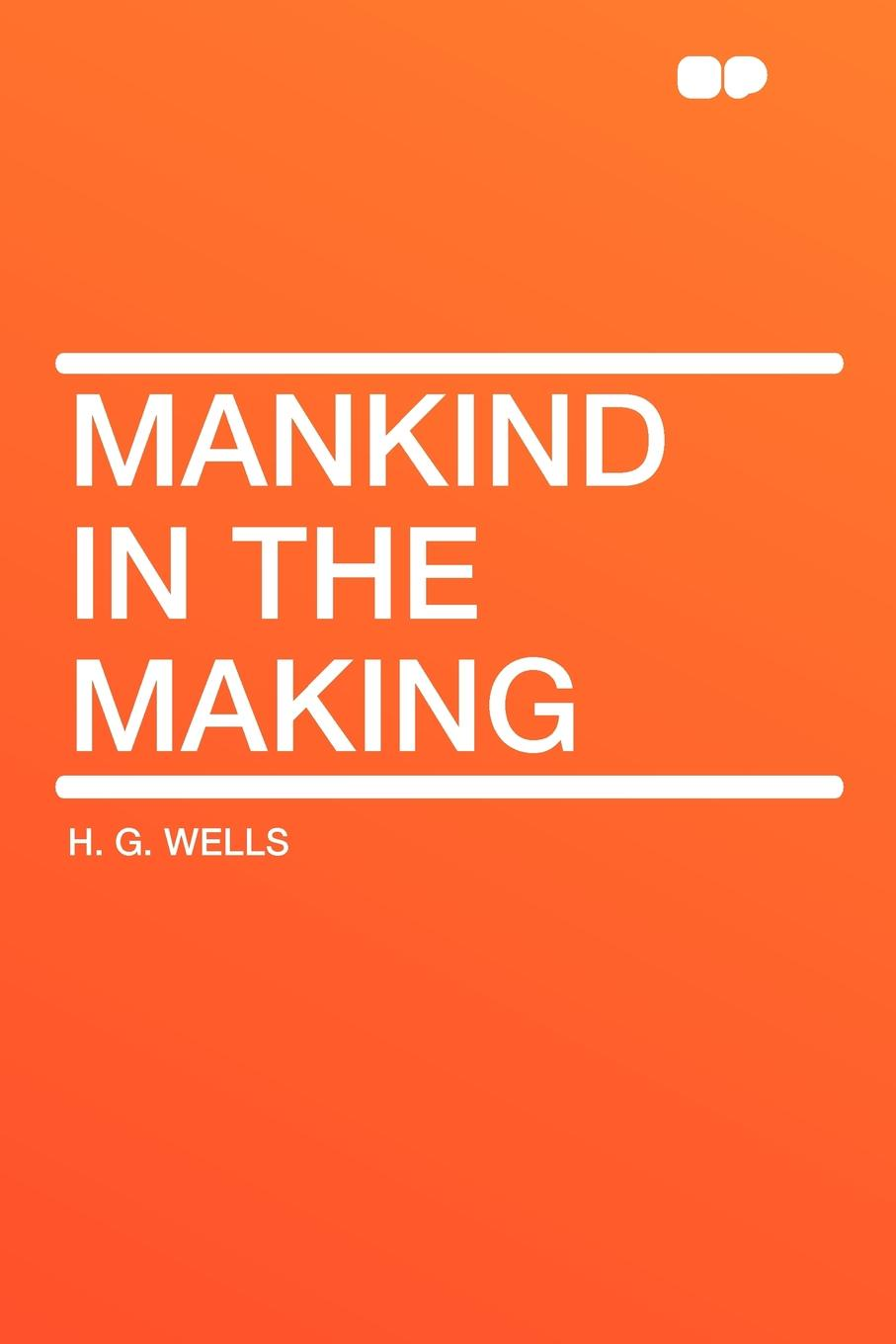 H. G. Wells Mankind in the Making wells h g russia in the shadows