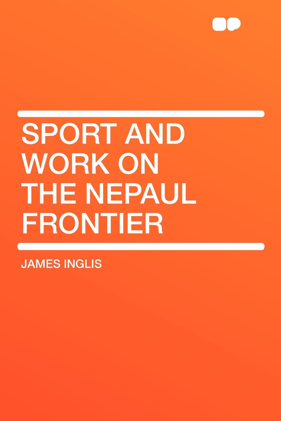 James Inglis Sport and Work on the Nepaul Frontier