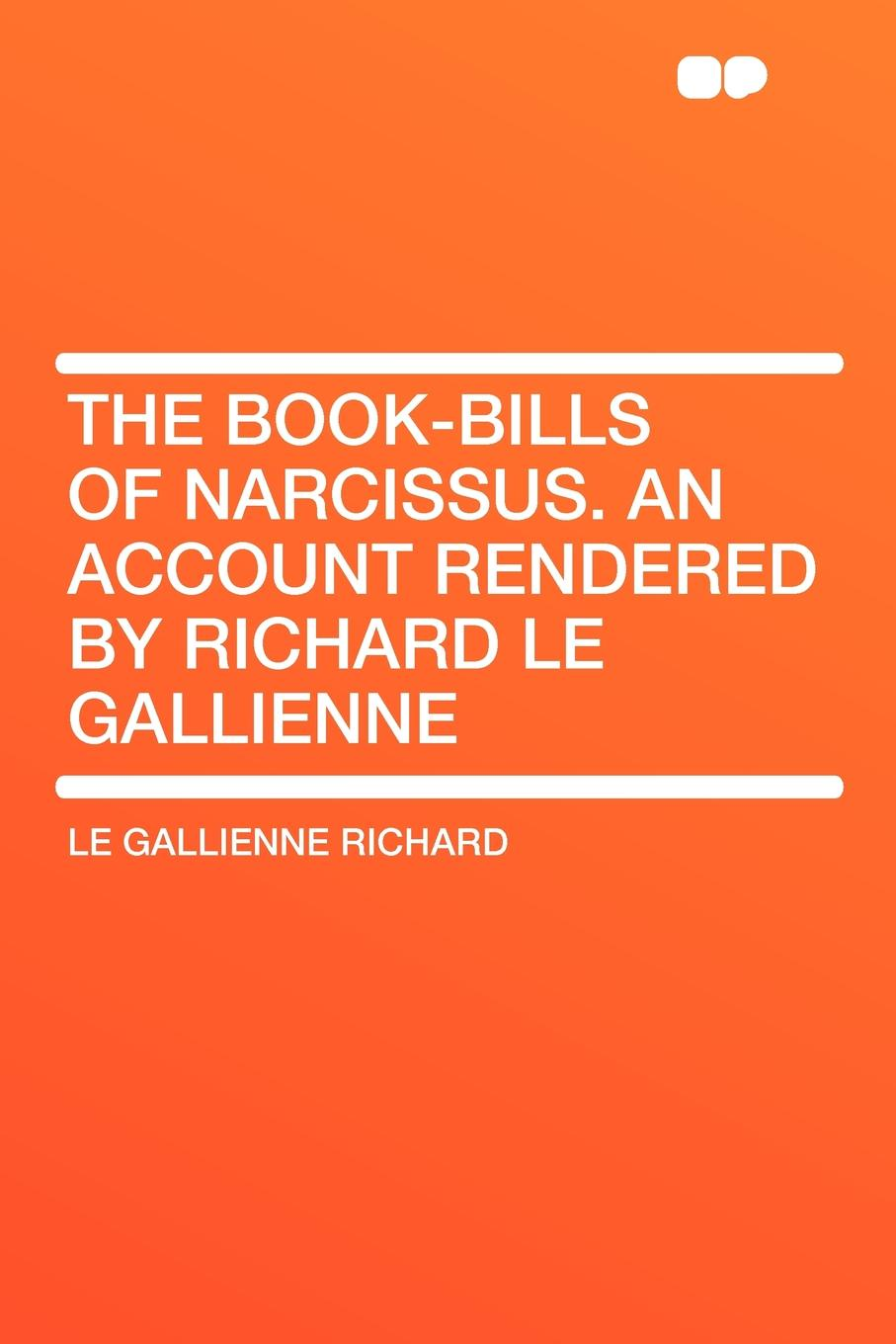 Le Gallienne Richard The Book-Bills of Narcissus. An Account Rendered by