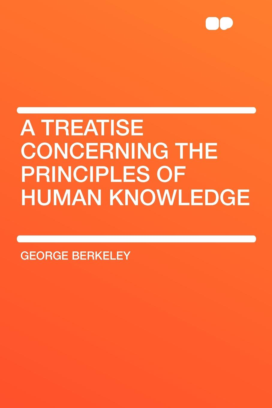 George Berkeley A Treatise Concerning the Principles of Human Knowledge отсутствует a treatise of human nature book 2