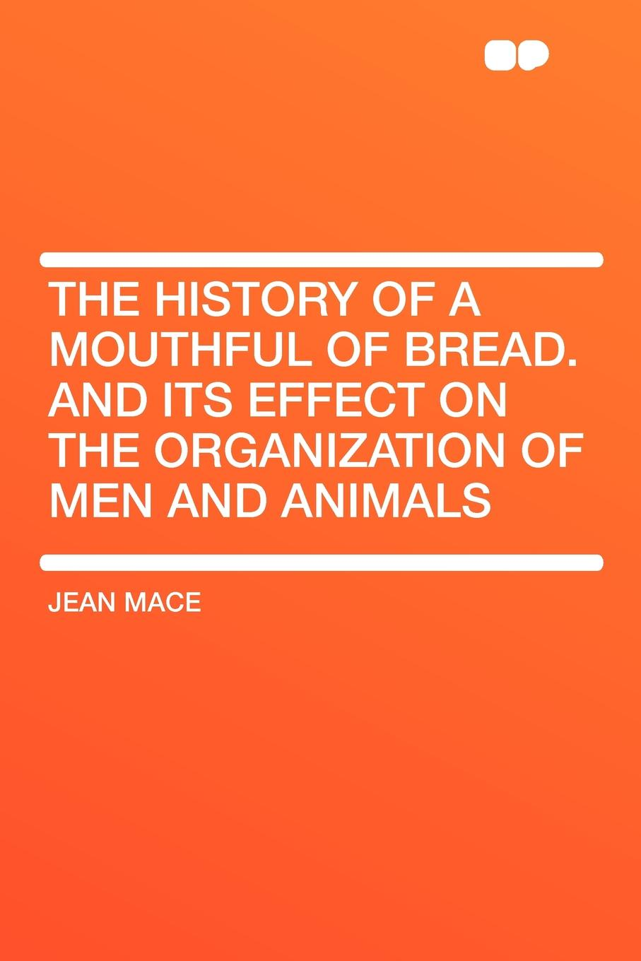 Jean Mace The History of a Mouthful of Bread. And its effect on the organization of men and animals fm radio language and its effect on the young listeners