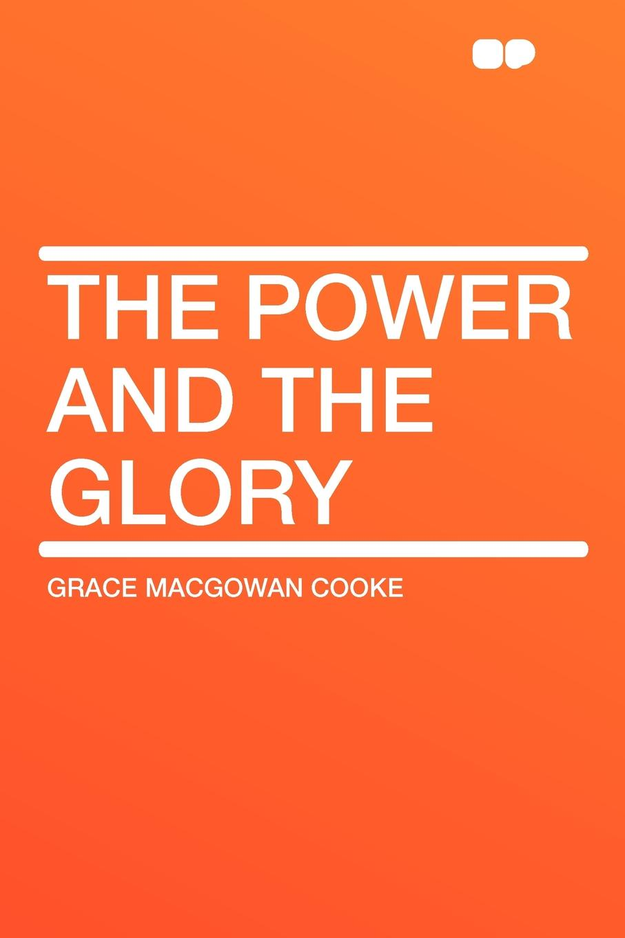 Grace MacGowan Cooke The Power and the Glory darkness and glory