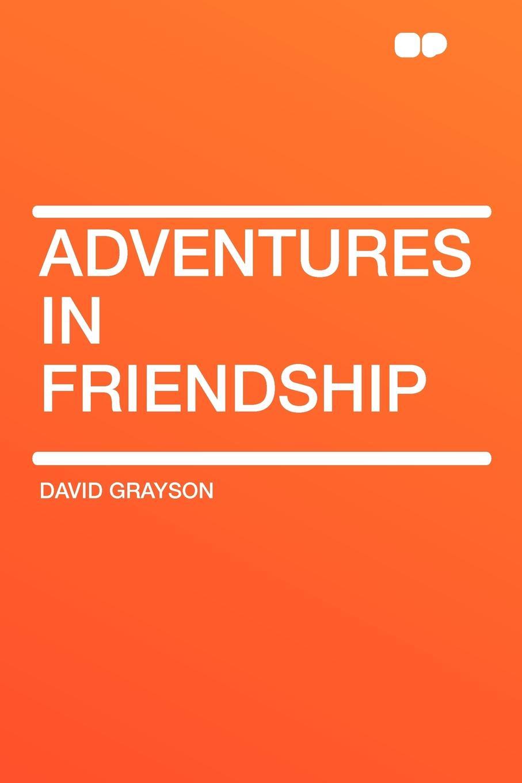 David Grayson Adventures in Friendship цена и фото