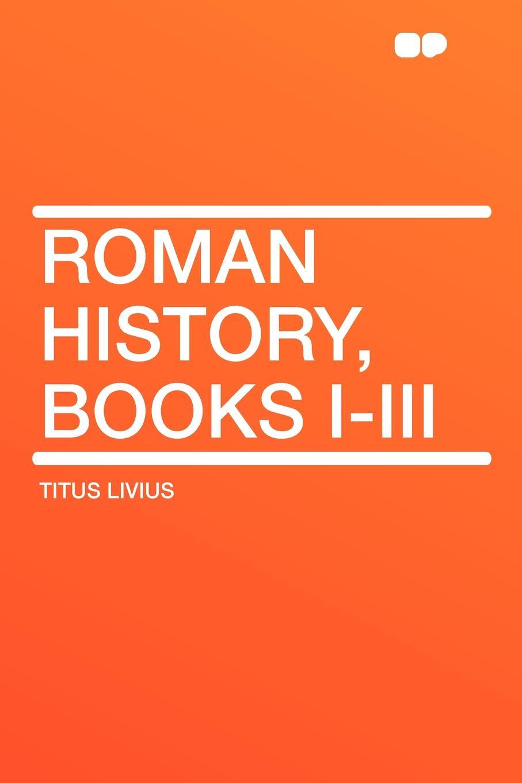цены на Titus Livius Roman History, Books I-III  в интернет-магазинах