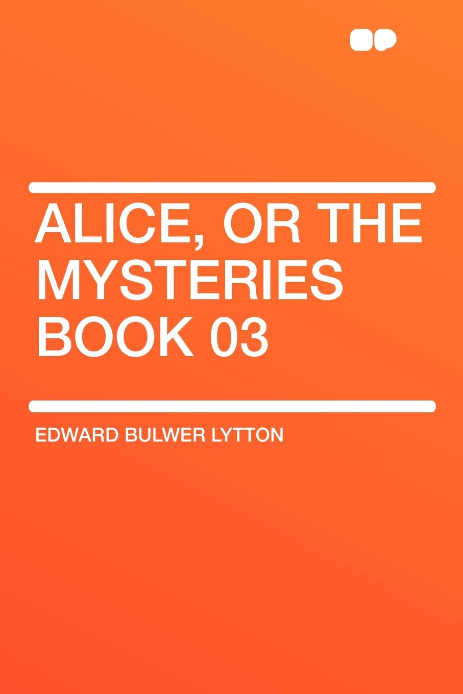 Edward Bulwer Lytton Alice, or the Mysteries Book 03 edward bulwer lytton alice or the mysteries