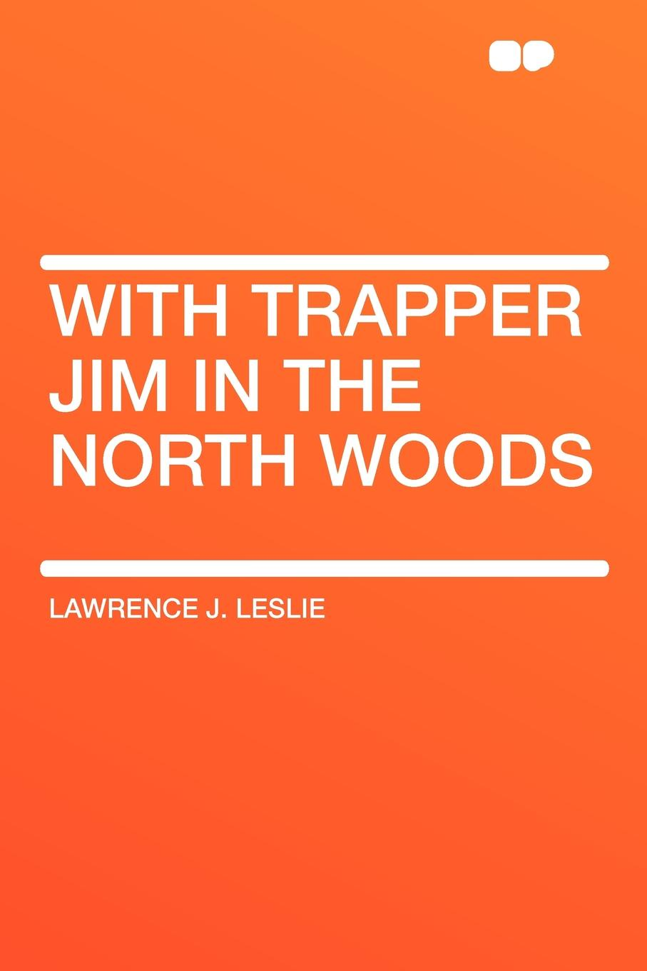 Lawrence J. Leslie With Trapper Jim in the North Woods цена 2017