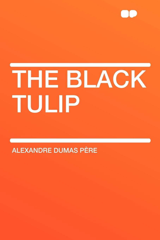 Alexandre Dumas père The Black Tulip alexandre dumas père les quarante cinq tome 2