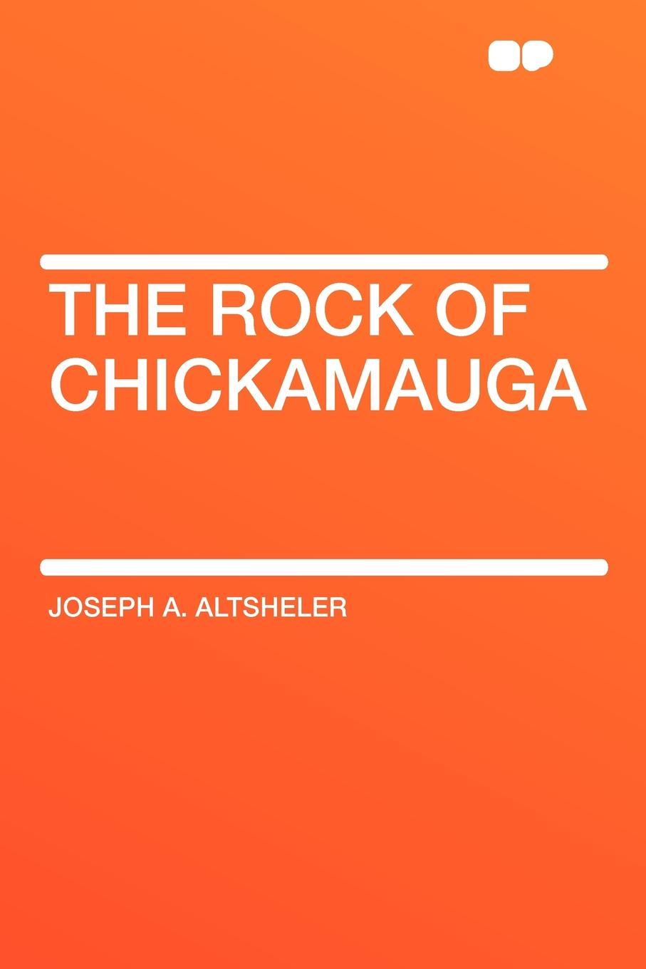 Joseph A. Altsheler The Rock of Chickamauga altsheler joseph alexander the rock of chickamauga a story of the western crisis