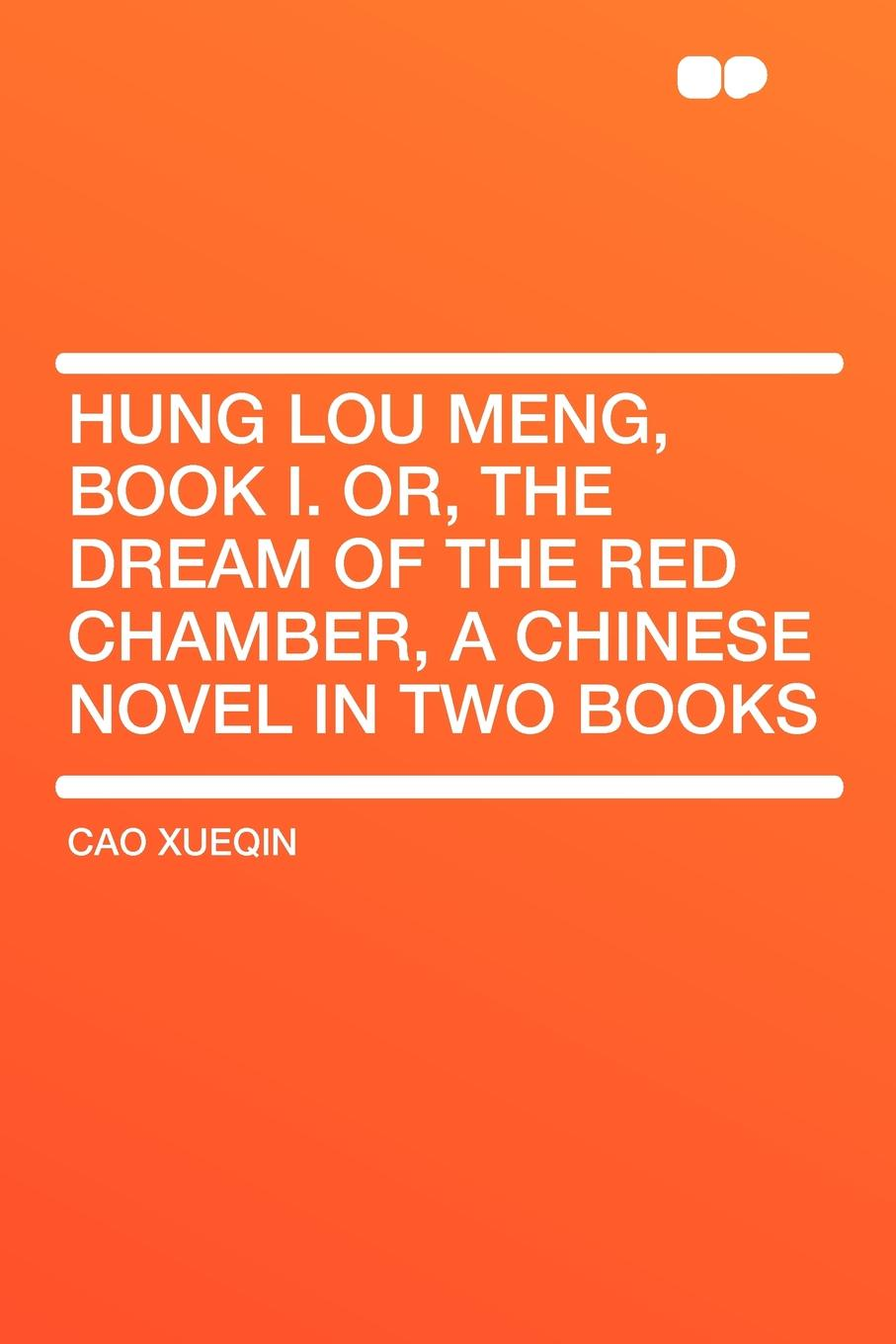 лучшая цена Cao Xueqin Hung Lou Meng, Book I. Or, the Dream of the Red Chamber, a Chinese Novel in Two Books