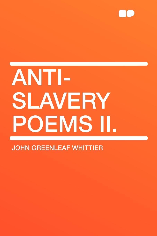 лучшая цена John Greenleaf Whittier Anti-Slavery Poems II.