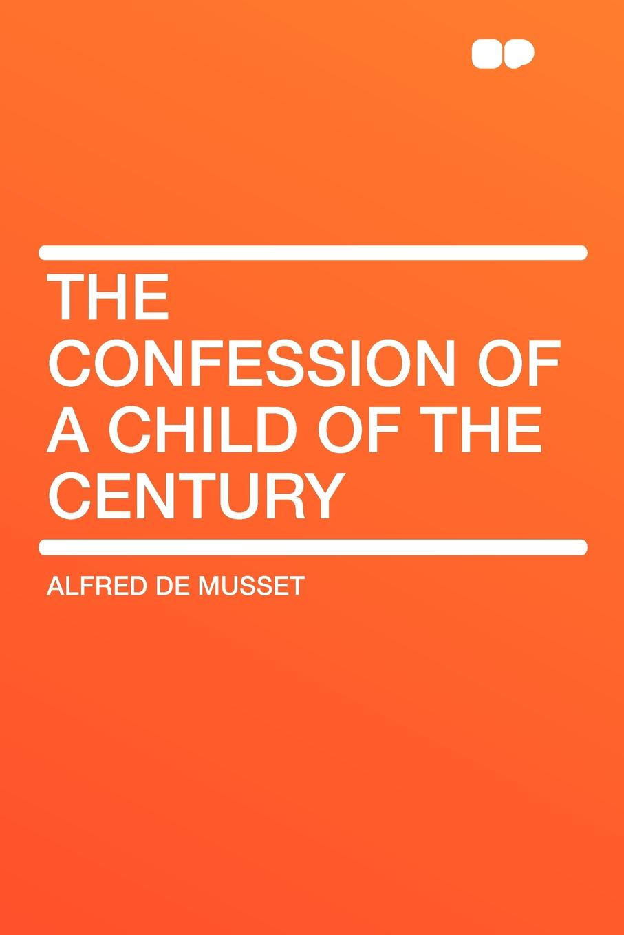 лучшая цена Alfred de Musset The Confession of a Child of the Century