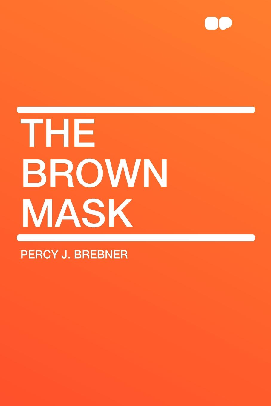 Percy J. Brebner The Brown Mask j keith brown towardations