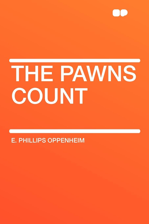 E. Phillips Oppenheim The Pawns Count e phillips oppenheim the betrayal