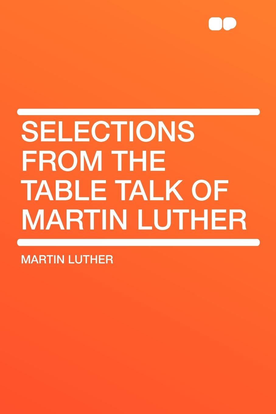 Martin Luther Selections from the Table Talk of
