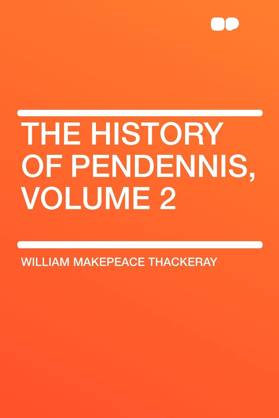 William Makepeace Thackeray The History of Pendennis, Volume 2 thackeray william makepeace the history of pendennis 1