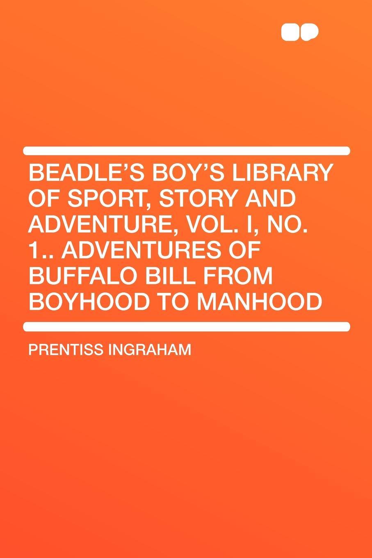 Prentiss Ingraham Beadle's Boy's Library of Sport, Story and Adventure, Vol. I, No. 1.. Adventures of Buffalo Bill from Boyhood to Manhood недорго, оригинальная цена