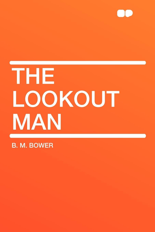 B. M. Bower The Lookout Man bower b m rim o the world