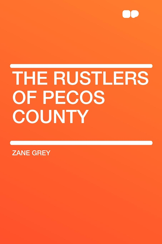 Zane Grey The Rustlers of Pecos County ron pegg bognor bill a grey county maverick