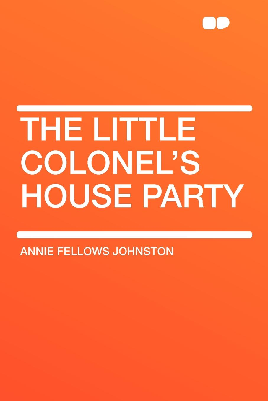 Annie Fellows Johnston The Little Colonel's House Party johnston annie fellows the little colonel s holidays
