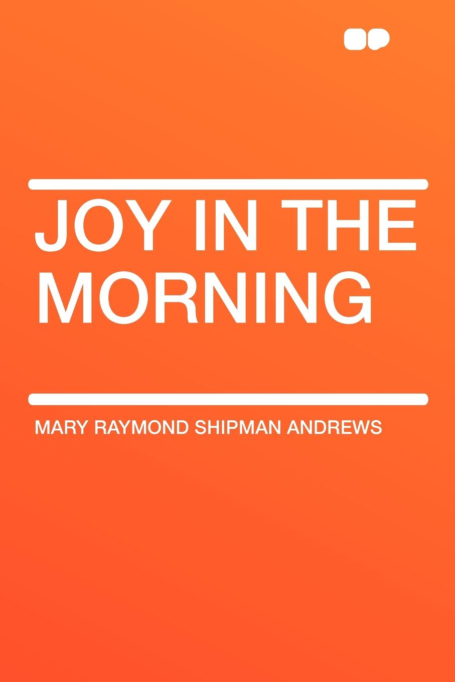 Mary Raymond Shipman Andrews Joy in the Morning jorge cruise 8 minutes in the morning r