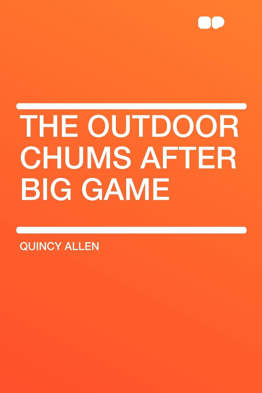 Quincy Allen The Outdoor Chums After Big Game allen quincy the outdoor chums in the big woods or rival hunters of lumber run