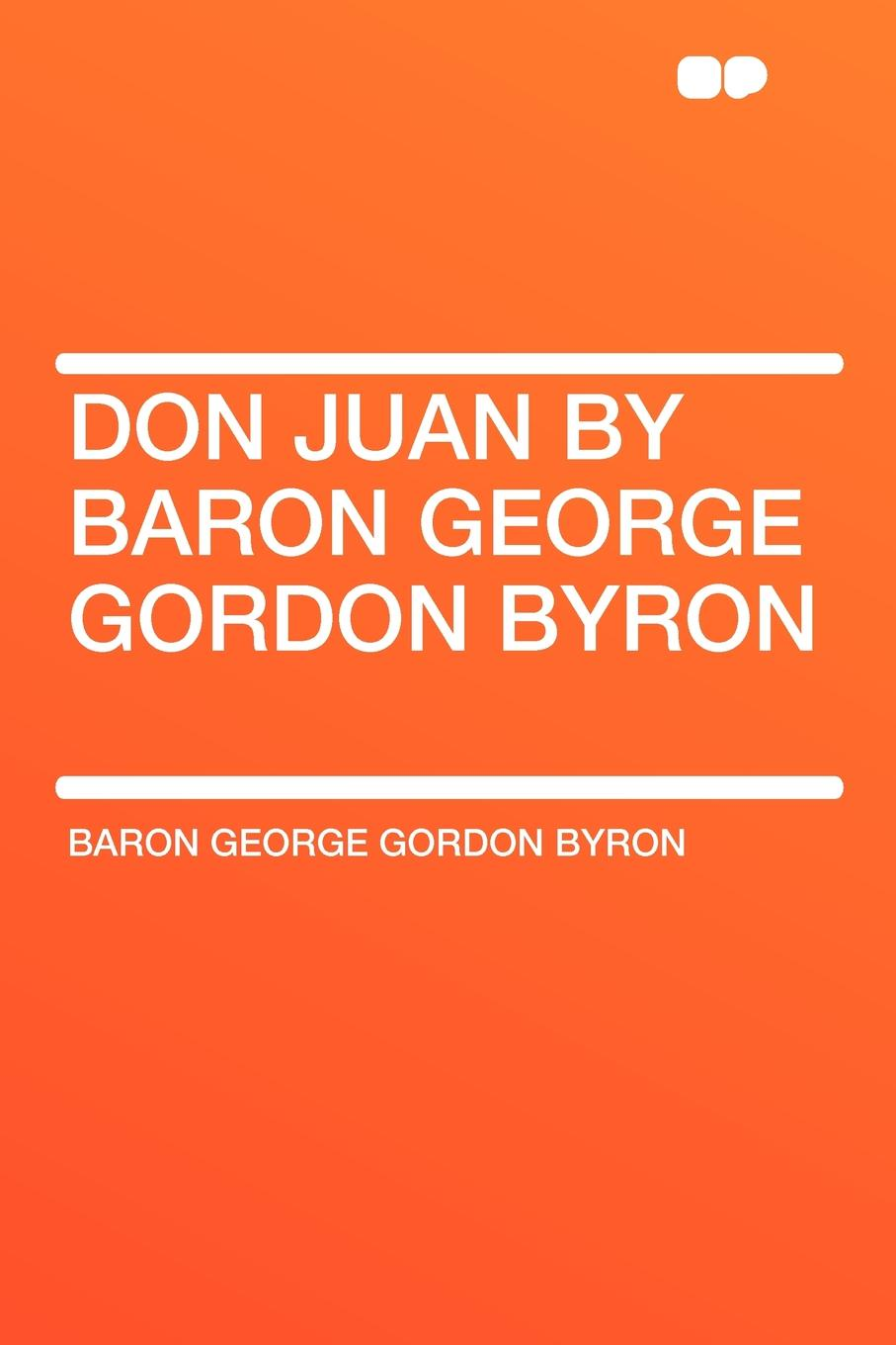 George Gordon Byron Don Juan by Baron George Gordon Byron