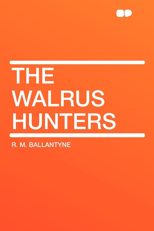 R. M. Ballantyne The Walrus Hunters kat gordon the hunters