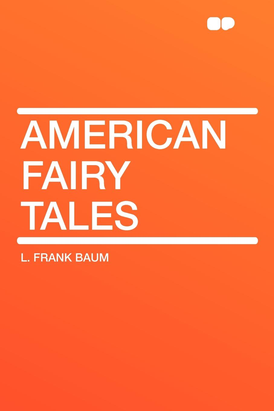 L. Frank Baum American Fairy Tales selected fairy tales