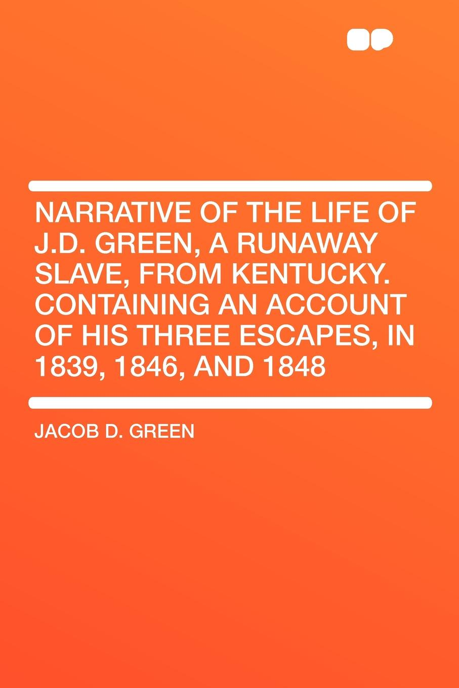 Jacob D. Green Narrative of the Life of J.D. Green, a Runaway Slave, from Kentucky. Containing an Account of His Three Escapes, in 1839, 1846, and 1848 june francis his runaway maiden