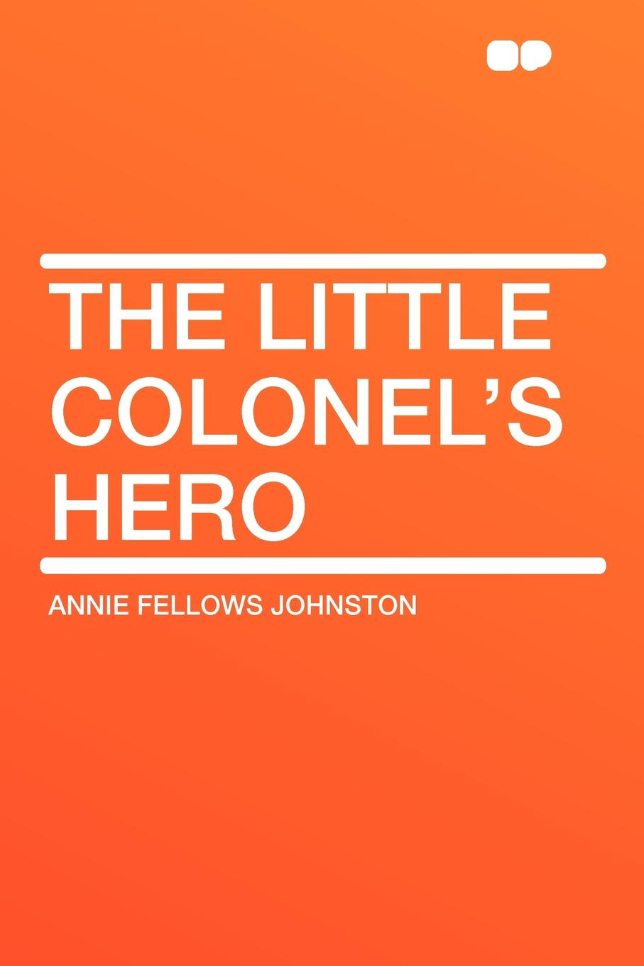 Annie Fellows Johnston The Little Colonel's Hero johnston annie fellows the little colonel s holidays