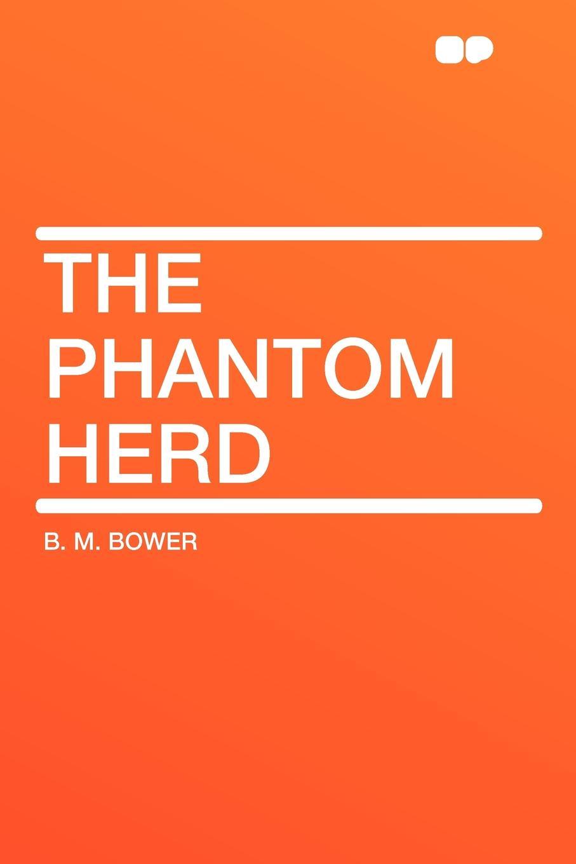 B. M. Bower The Phantom Herd bower b m rim o the world