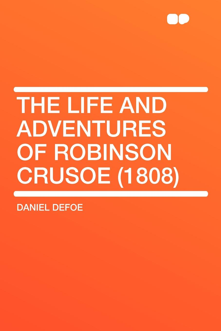 Daniel Defoe The Life and Adventures of Robinson Crusoe (1808) richard holmes defoe on sheppard and wild the true and genuine account of the life and actions of the late jonathan wild by daniel defoe